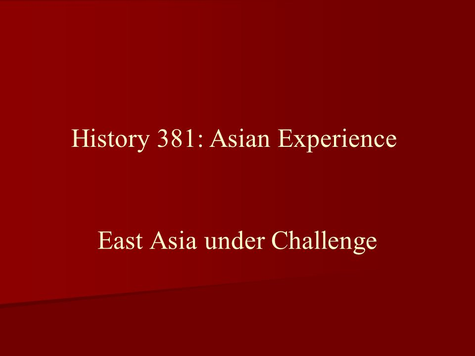 East Asia under Challenge History 381: Asian Experience