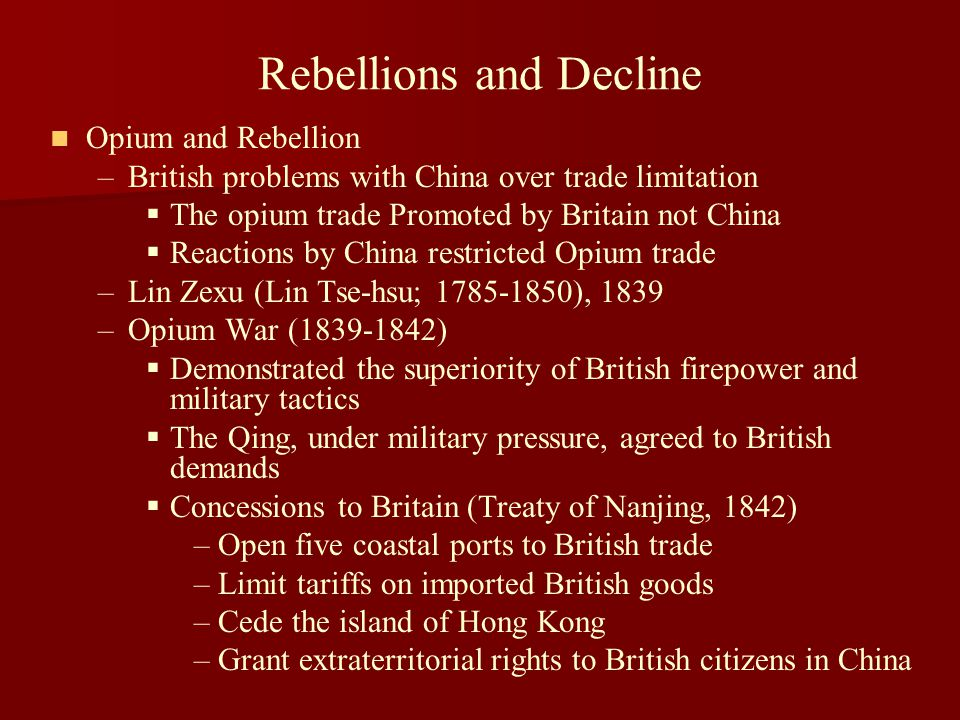 Rebellions and Decline Opium and Rebellion – –British problems with China over trade limitation   The opium trade Promoted by Britain not China  