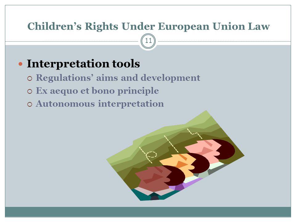Children's Rights Under European Union Law 11 Interpretation tools  Regulations' aims and development  Ex aequo et bono principle  Autonomous interpretation