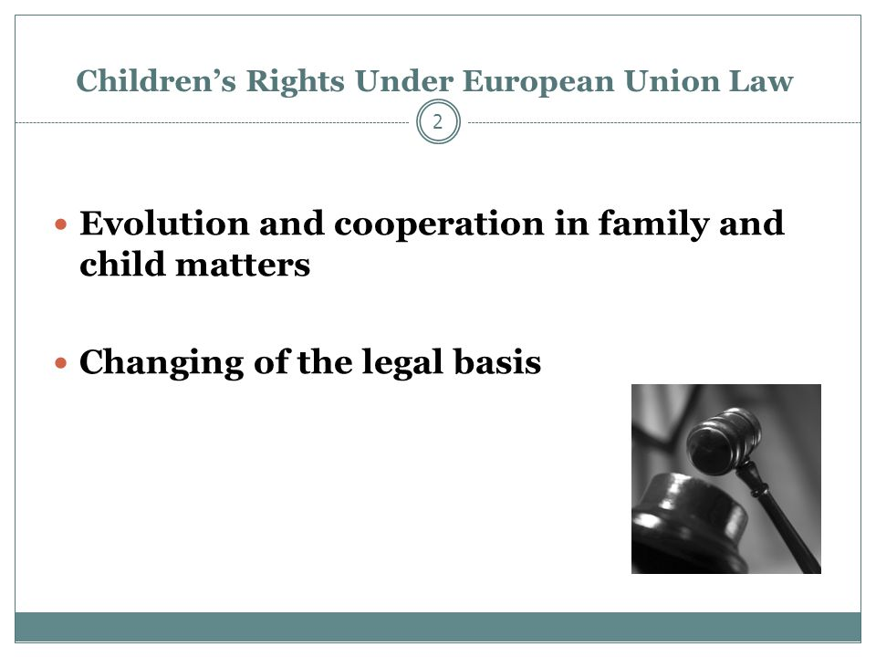 Children's Rights Under European Union Law Evolution and cooperation in family and child matters Changing of the legal basis 2