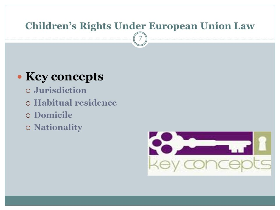 Children's Rights Under European Union Law 7 Key concepts  Jurisdiction  Habitual residence  Domicile  Nationality