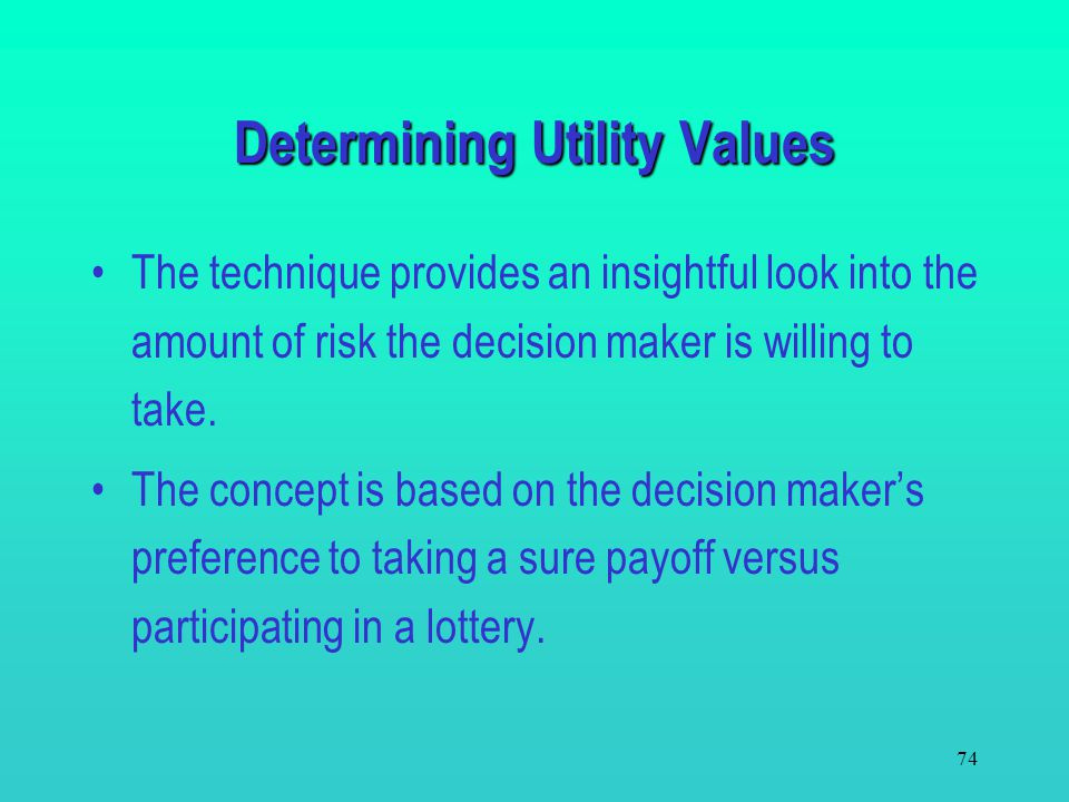 73 It is assumed that a decision maker can rank decisions in a coherent manner. Utility values, U(V), reflect the decision maker's perspective and att