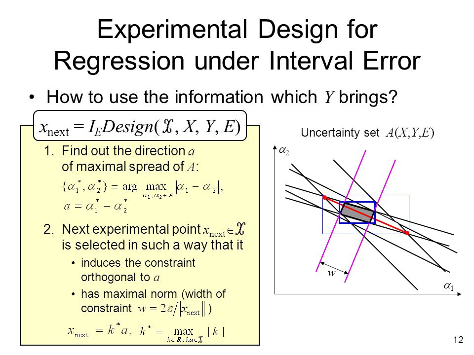 12 x next = I E Design(, X, Y, E) Experimental Design for Regression under Interval Error How to use the information which Y brings.