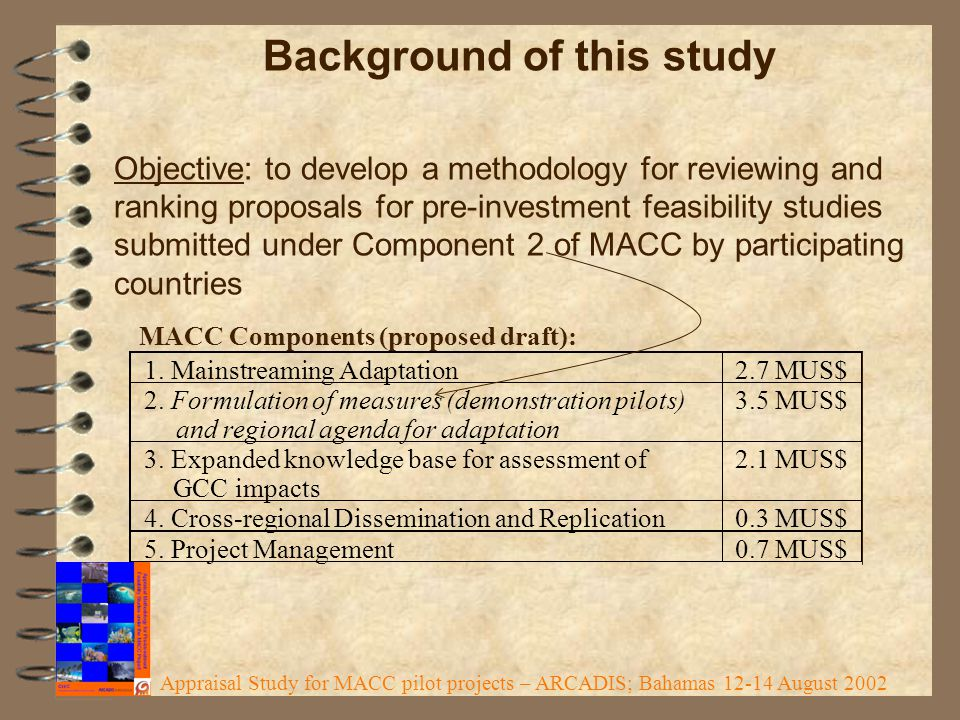 Background of this study Objective: to develop a methodology for reviewing and ranking proposals for pre-investment feasibility studies submitted under Component 2 of MACC by participating countries 1.