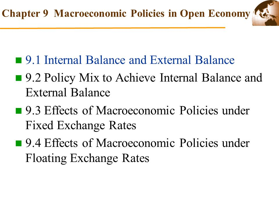 9.1 Internal Balance and External Balance Internal Balance and External Balance  Internal balance means (1) full employment, (2) no inflation, or more realistically, low inflation, and (3) steady economic growth.