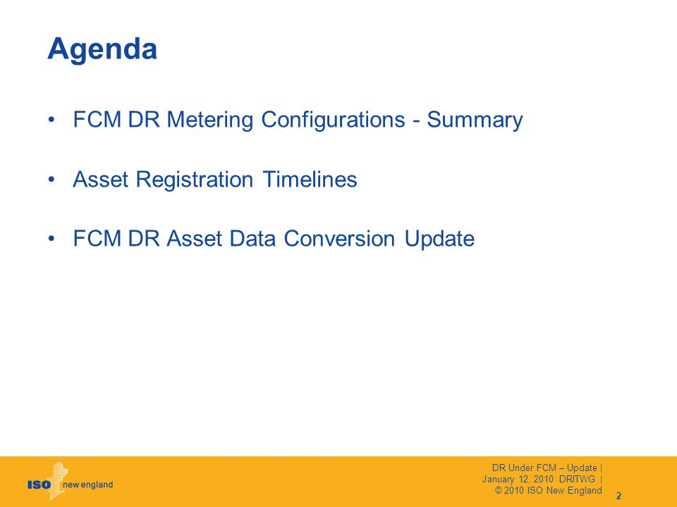FCM DR Metering Configurations - Summary Asset Registration Timelines FCM DR Asset Data Conversion Update Agenda 2 DR Under FCM – Update | January 12, 2010 DRITWG | © 2010 ISO New England