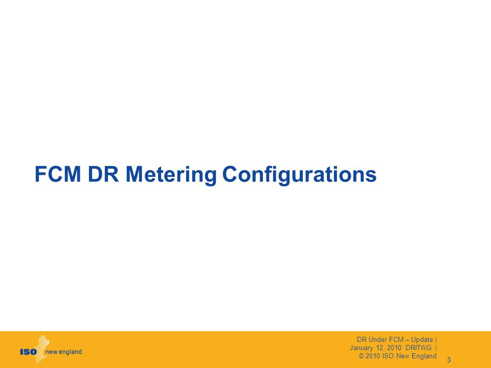 FCM DR Metering Configurations 3 DR Under FCM – Update | January 12, 2010 DRITWG | © 2010 ISO New England