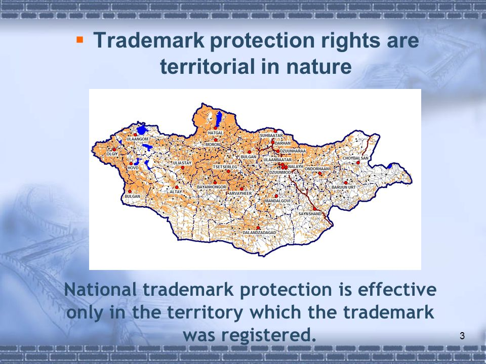 3  Trademark protection rights are territorial in nature National trademark protection is effective only in the territory which the trademark was registered.