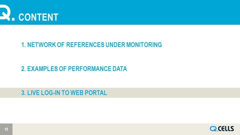 CONTENT 12 1. NETWORK OF REFERENCES UNDER MONITORING 2. EXAMPLES OF PERFORMANCE DATA 3. LIVE LOG-IN TO WEB PORTAL