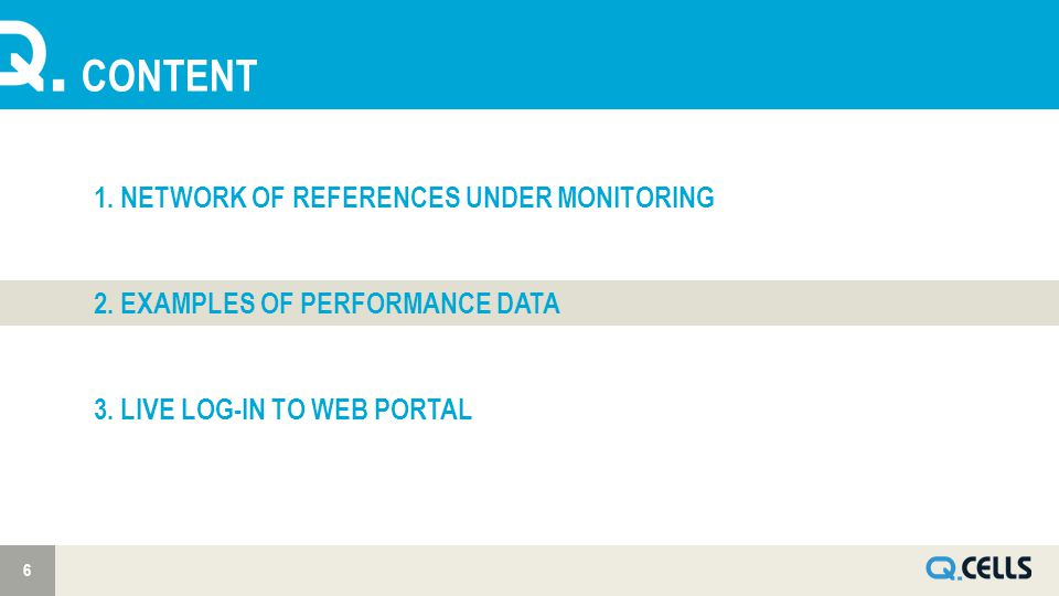 CONTENT 6 1. NETWORK OF REFERENCES UNDER MONITORING 2. EXAMPLES OF PERFORMANCE DATA 3. LIVE LOG-IN TO WEB PORTAL