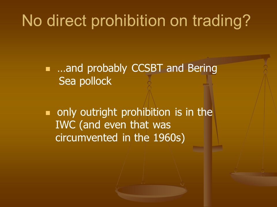 No direct prohibition on trading? …and probably CCSBT and Bering Sea pollock only outright prohibition is in the IWC (and even that was circumvented i
