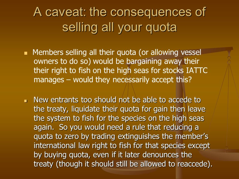 A caveat: the consequences of selling all your quota Members selling all their quota (or allowing vessel owners to do so) would be bargaining away the