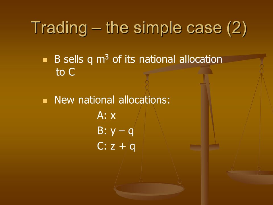 Trading – the simple case (2) B sells q m 3 of its national allocation to C New national allocations: A: x B: y – q C: z + q