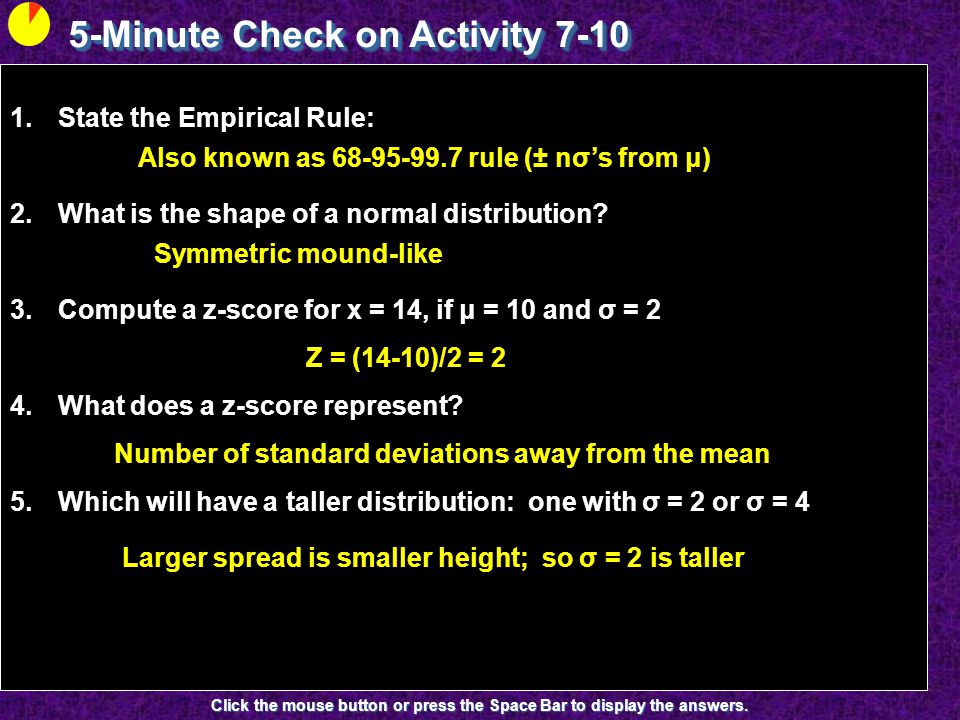 5-Minute Check on Activity 7-10 Click the mouse button or press the Space Bar to display the answers. 1.State the Empirical Rule: 2.What is the shape