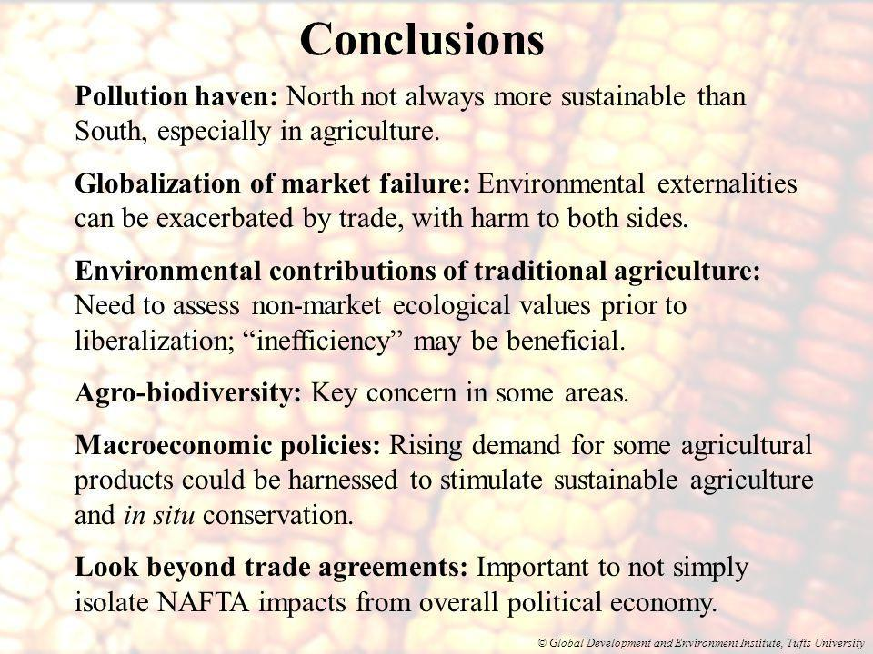 © Global Development and Environment Institute, Tufts University Conclusions Pollution haven: North not always more sustainable than South, especially in agriculture.