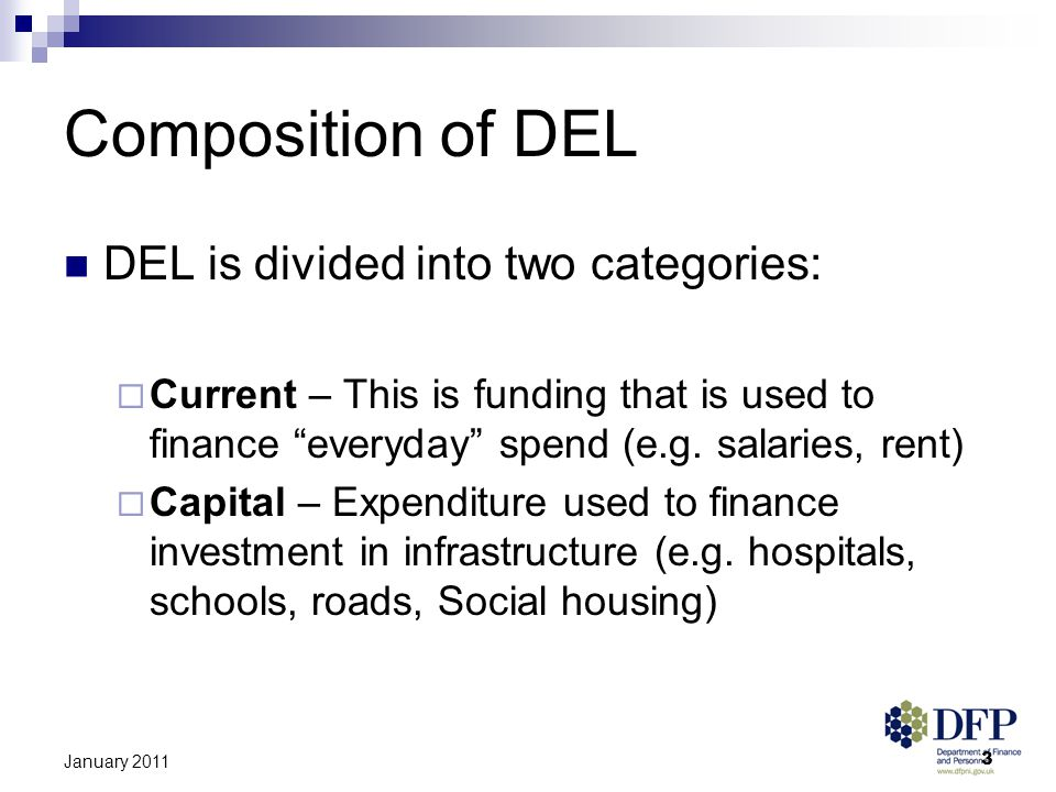 3 January 2011 Composition of DEL DEL is divided into two categories:  Current – This is funding that is used to finance everyday spend (e.g.