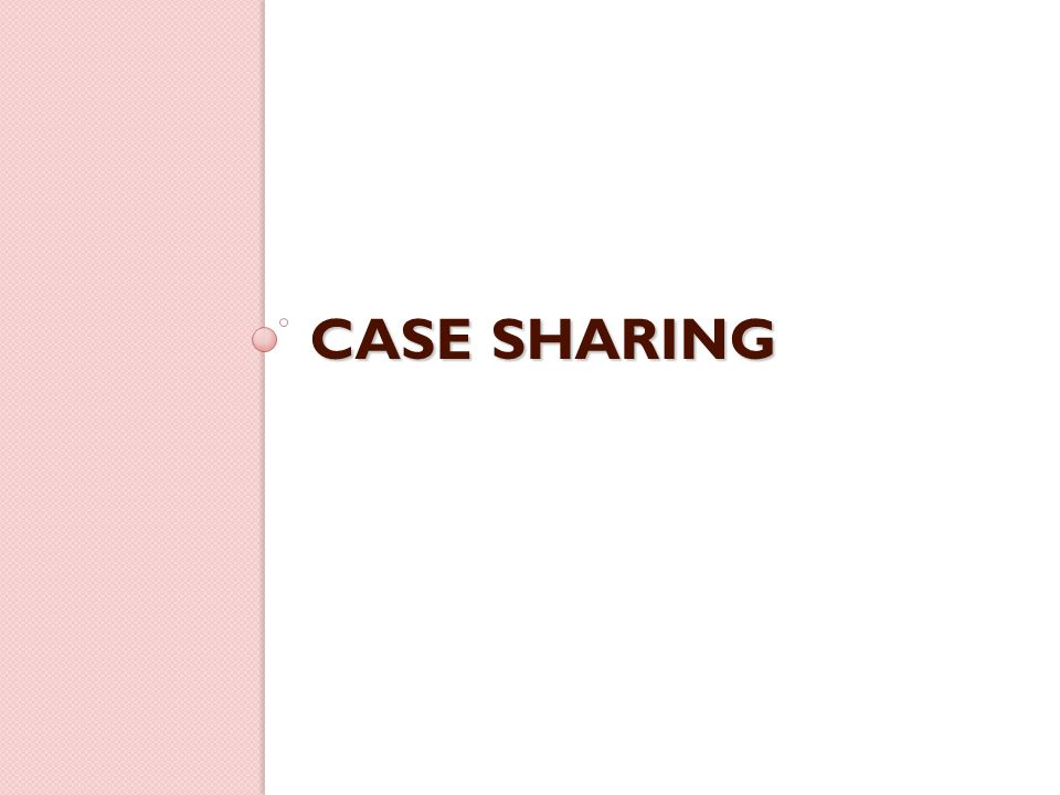 CASE SHARING