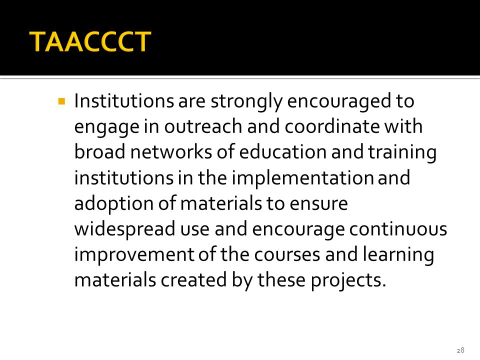  Institutions are strongly encouraged to engage in outreach and coordinate with broad networks of education and training institutions in the implementation and adoption of materials to ensure widespread use and encourage continuous improvement of the courses and learning materials created by these projects.