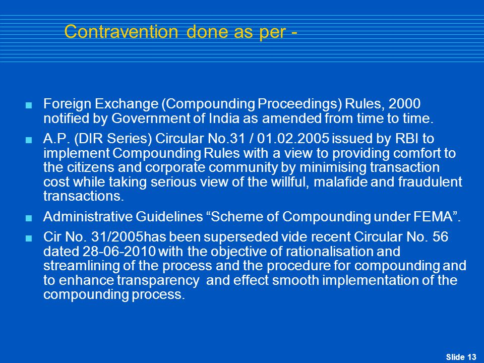 Slide 13 Contravention done as per -  Foreign Exchange (Compounding Proceedings) Rules, 2000 notified by Government of India as amended from time to