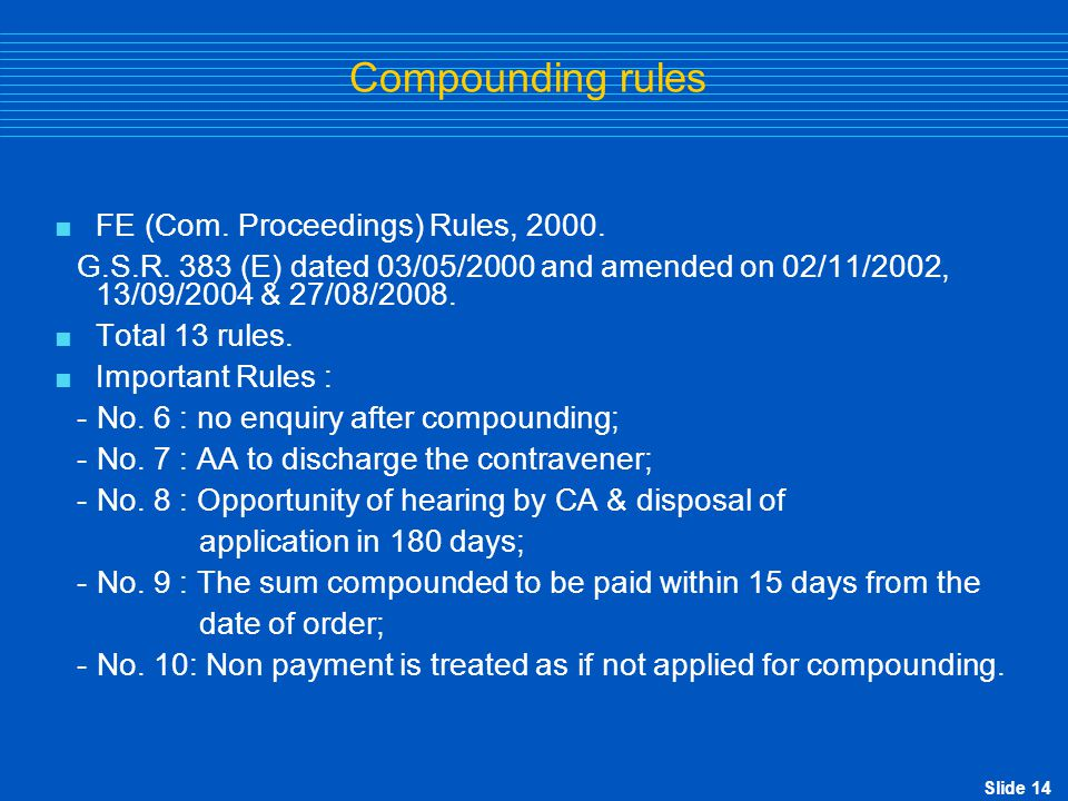 Slide 14 Compounding rules  FE (Com. Proceedings) Rules, 2000. G.S.R. 383 (E) dated 03/05/2000 and amended on 02/11/2002, 13/09/2004 & 27/08/2008. 