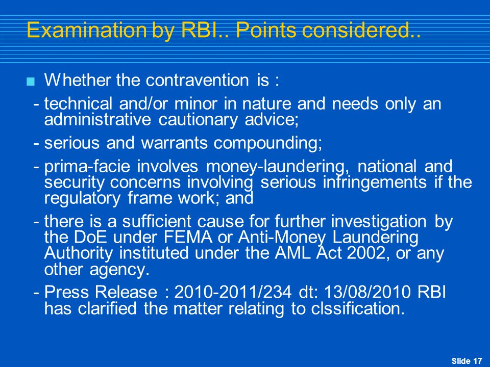 Slide 17 Examination by RBI.. Points considered..  Whether the contravention is : - technical and/or minor in nature and needs only an administrative