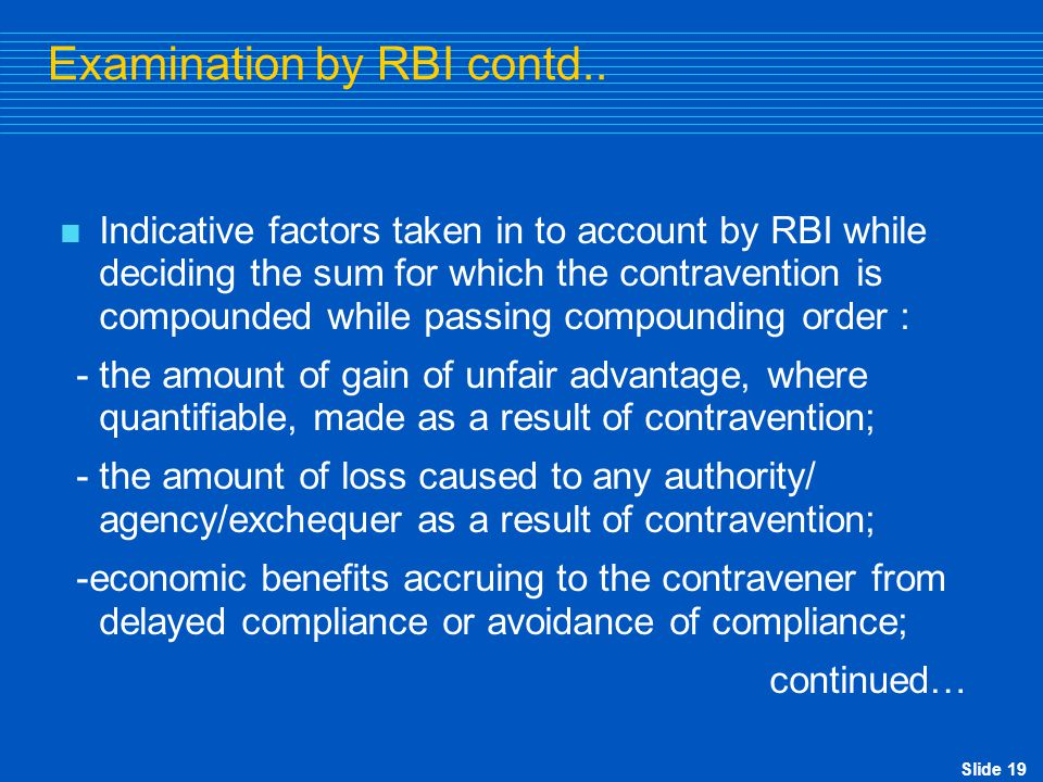 Slide 19 Examination by RBI contd..  Indicative factors taken in to account by RBI while deciding the sum for which the contravention is compounded w