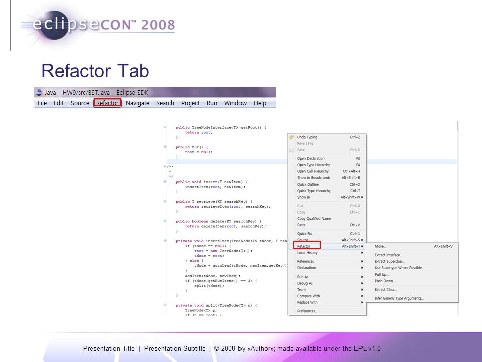 Presentation Title | Presentation Subtitle | © 2008 by «Author»; made available under the EPL v1.0 Refactor Tab