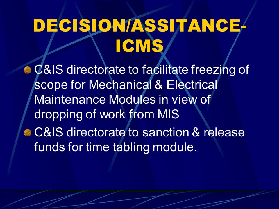 DECISION/ASSITANCE- ICMS C&IS directorate to facilitate freezing of scope for Mechanical & Electrical Maintenance Modules in view of dropping of work