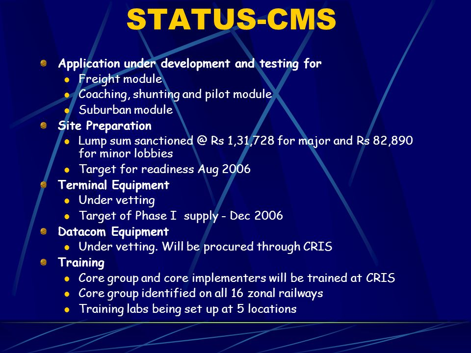 STATUS-CMS Application under development and testing for Freight module Coaching, shunting and pilot module Suburban module Site Preparation Lump sum