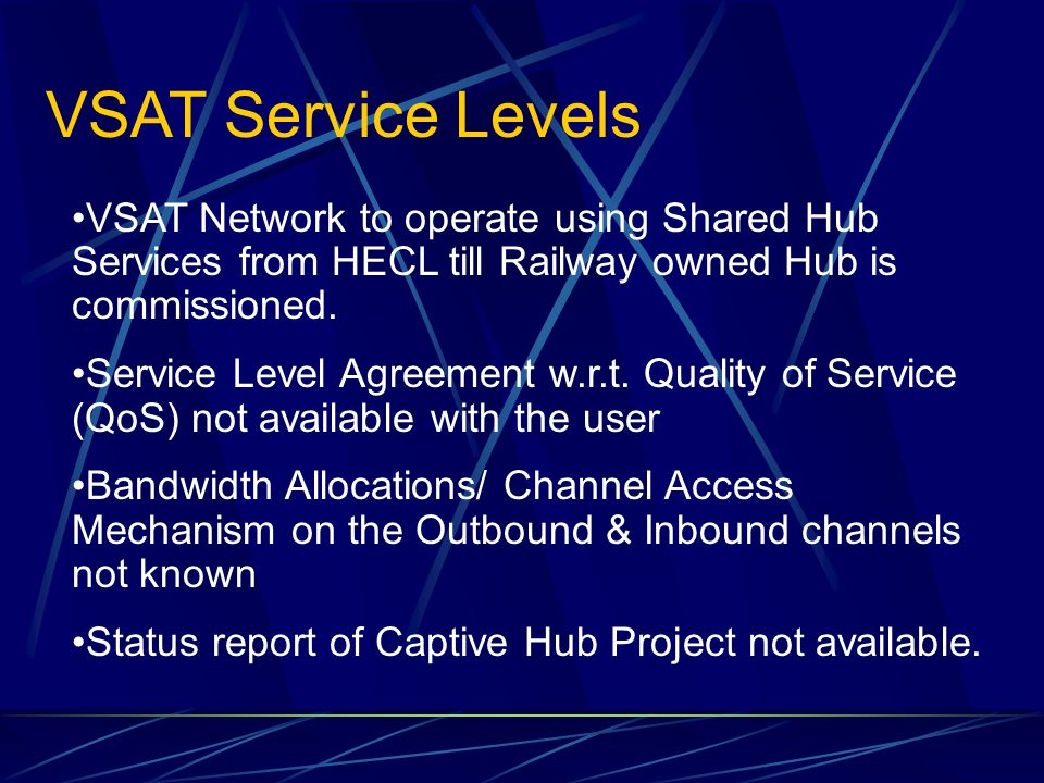 VSAT Service Levels VSAT Network to operate using Shared Hub Services from HECL till Railway owned Hub is commissioned. Service Level Agreement w.r.t.