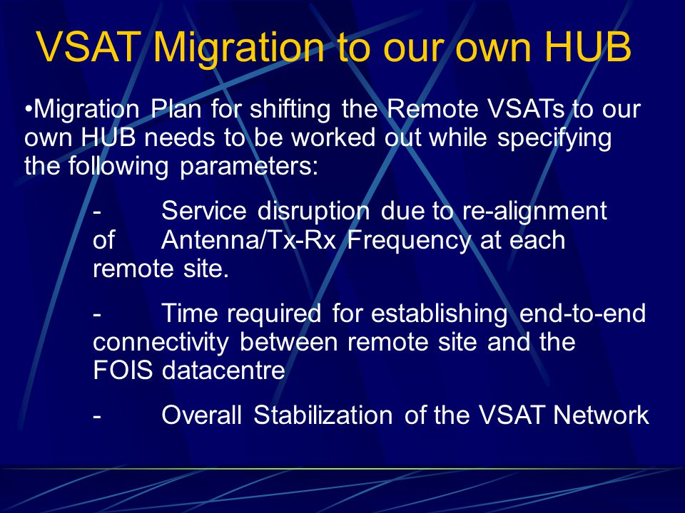 VSAT Migration to our own HUB Migration Plan for shifting the Remote VSATs to our own HUB needs to be worked out while specifying the following parame