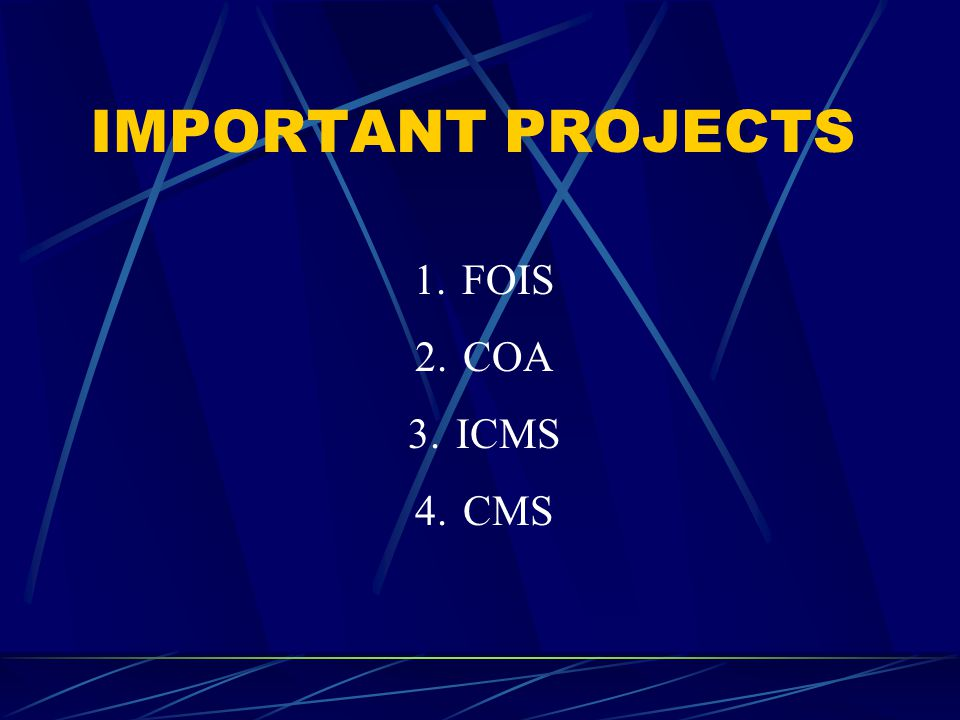IMPORTANT PROJECTS 1.FOIS 2.COA 3.ICMS 4.CMS