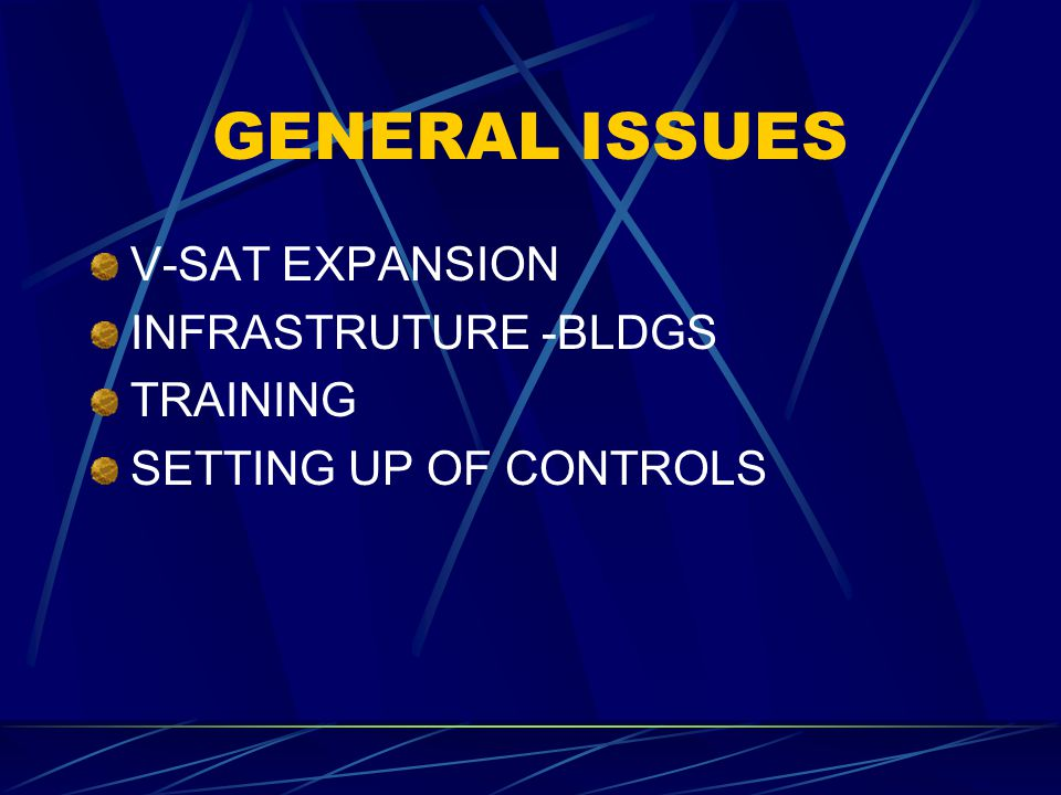 GENERAL ISSUES V-SAT EXPANSION INFRASTRUTURE -BLDGS TRAINING SETTING UP OF CONTROLS