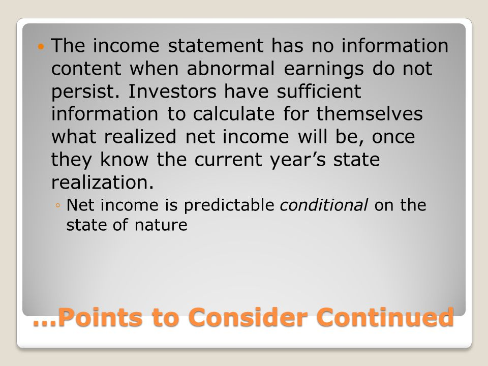 …Points to Consider Continued The income statement has no information content when abnormal earnings do not persist. Investors have sufficient informa