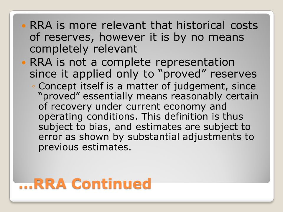 …RRA Continued RRA is more relevant that historical costs of reserves, however it is by no means completely relevant RRA is not a complete representat