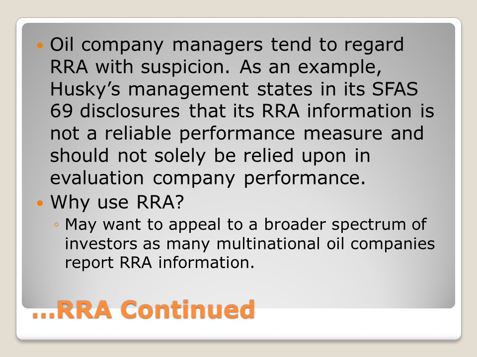 …RRA Continued Oil company managers tend to regard RRA with suspicion. As an example, Husky's management states in its SFAS 69 disclosures that its RR