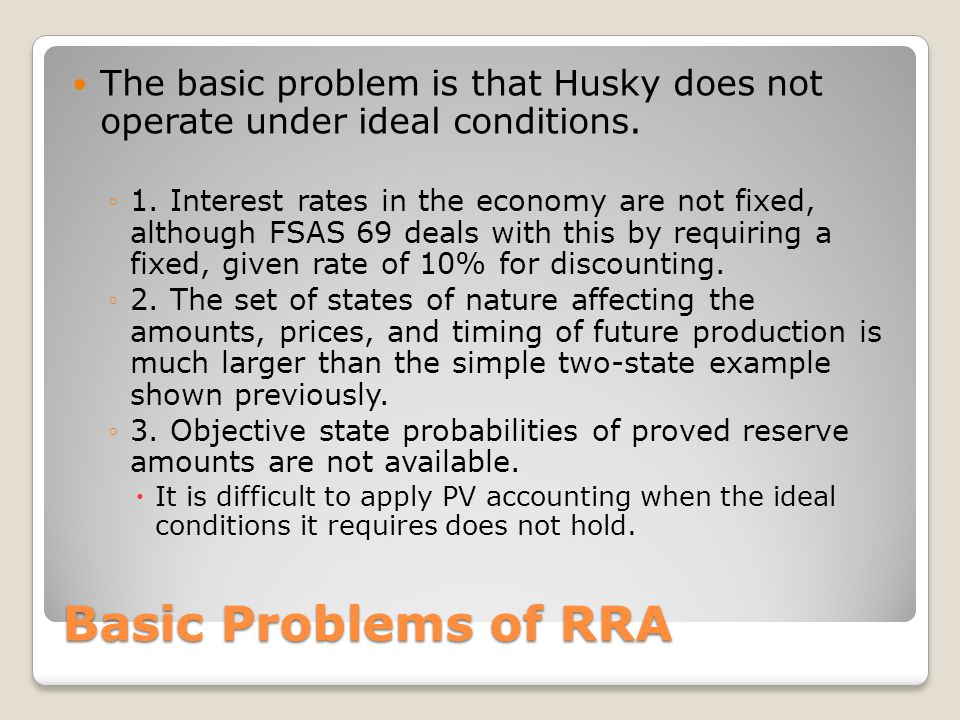 Basic Problems of RRA The basic problem is that Husky does not operate under ideal conditions. ◦1. Interest rates in the economy are not fixed, althou