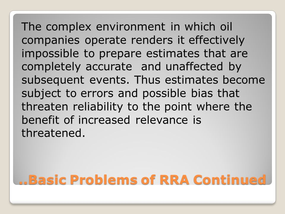 ..Basic Problems of RRA Continued The complex environment in which oil companies operate renders it effectively impossible to prepare estimates that a