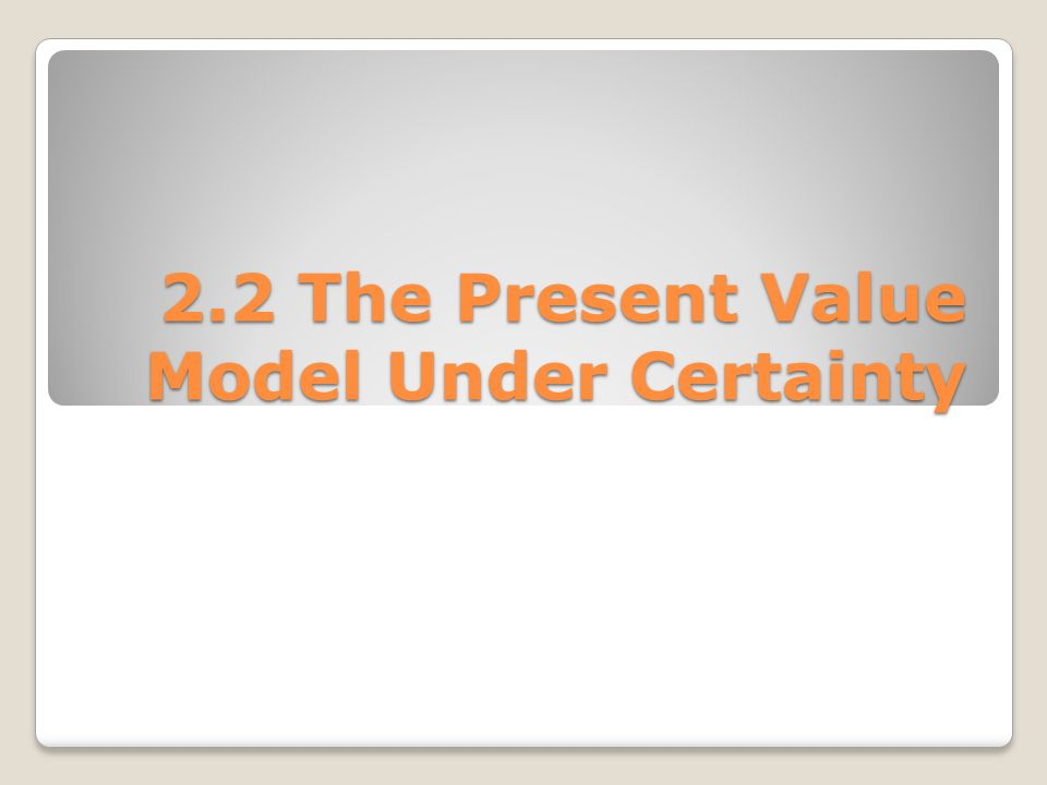 The Present Value Model Widely used in Economics, Finance and Accounting Provides relevant information to financial statement users Determines firms future prospects and aids in investment decisions