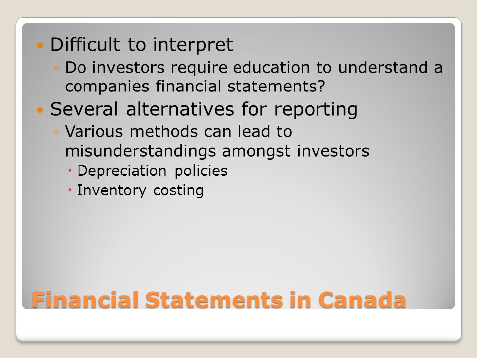 Financial Statements in Canada Difficult to interpret ◦Do investors require education to understand a companies financial statements? Several alternat