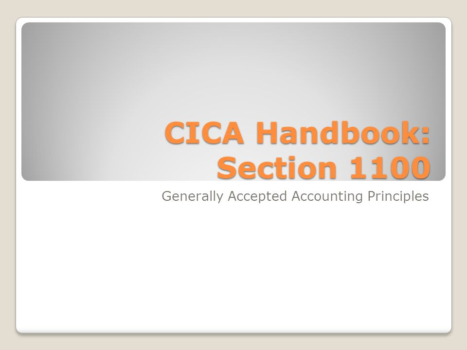 CICA Handbook: Section 1100 Generally Accepted Accounting Principles