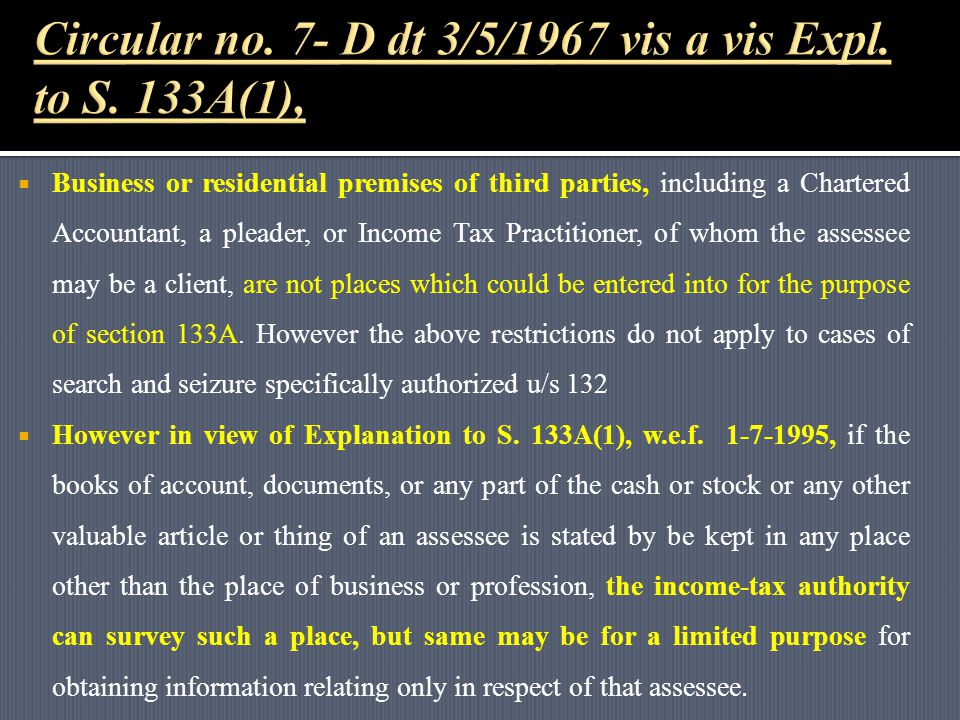 Business or residential premises of third parties, including a Chartered Accountant, a pleader, or Income Tax Practitioner, of whom the assessee may be a client, are not places which could be entered into for the purpose of section 133A.
