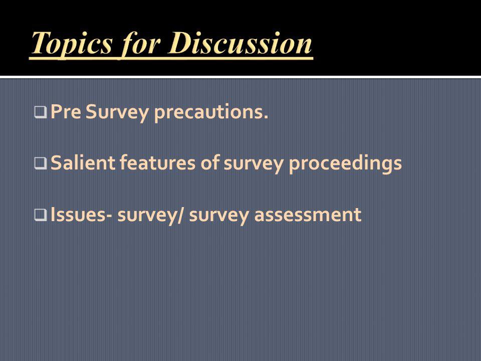  Pre Survey precautions.  Salient features of survey proceedings  Issues- survey/ survey assessment