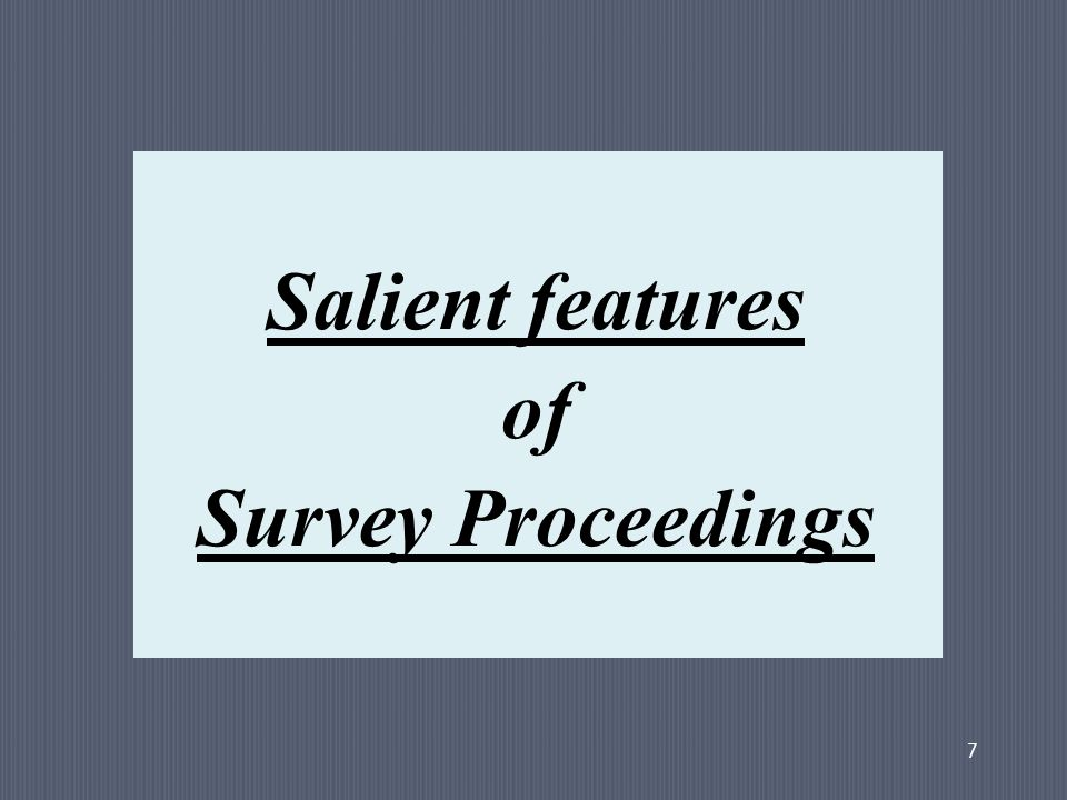 7 Salient features of Survey Proceedings
