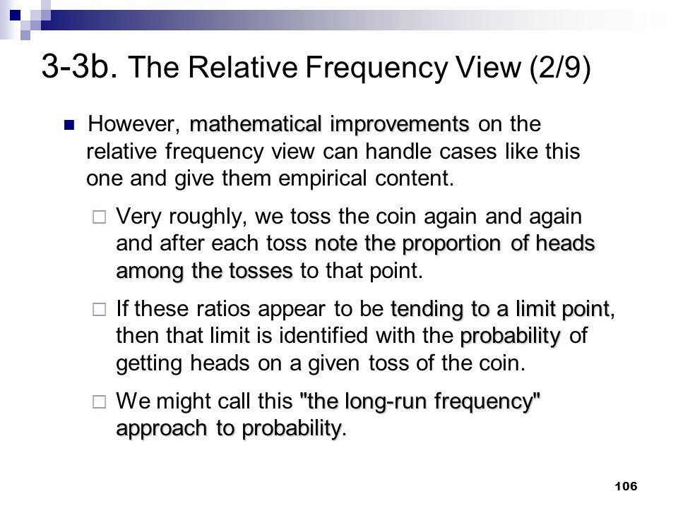 106 3-3b. The Relative Frequency View (2/9) mathematical improvements However, mathematical improvements on the relative frequency view can handle cas