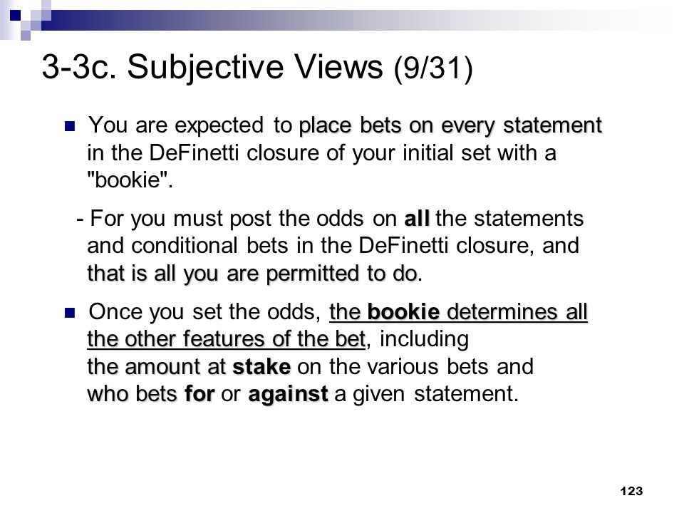 123 3-3c. Subjective Views (9/31) place bets on every statement You are expected to place bets on every statement in the DeFinetti closure of your ini