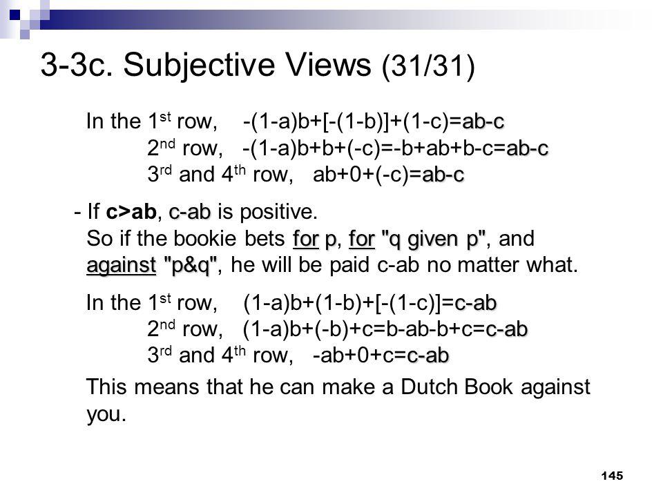 145 3-3c. Subjective Views (31/31) ab-c ab-c ab-c In the 1 st row, -(1-a)b+[-(1-b)]+(1-c)=ab-c 2 nd row, -(1-a)b+b+(-c)=-b+ab+b-c=ab-c 3 rd and 4 th r