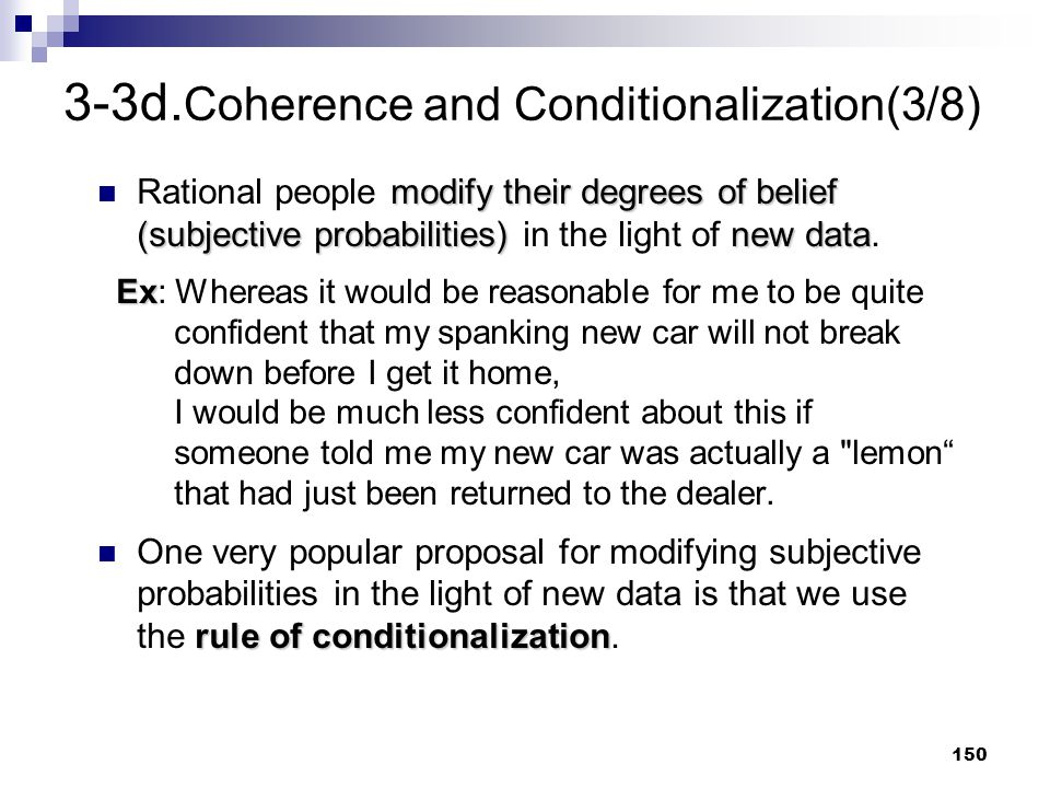 150 3-3d. Coherence and Conditionalization(3/8) modify their degrees of belief (subjective probabilities) new data Rational people modify their degree