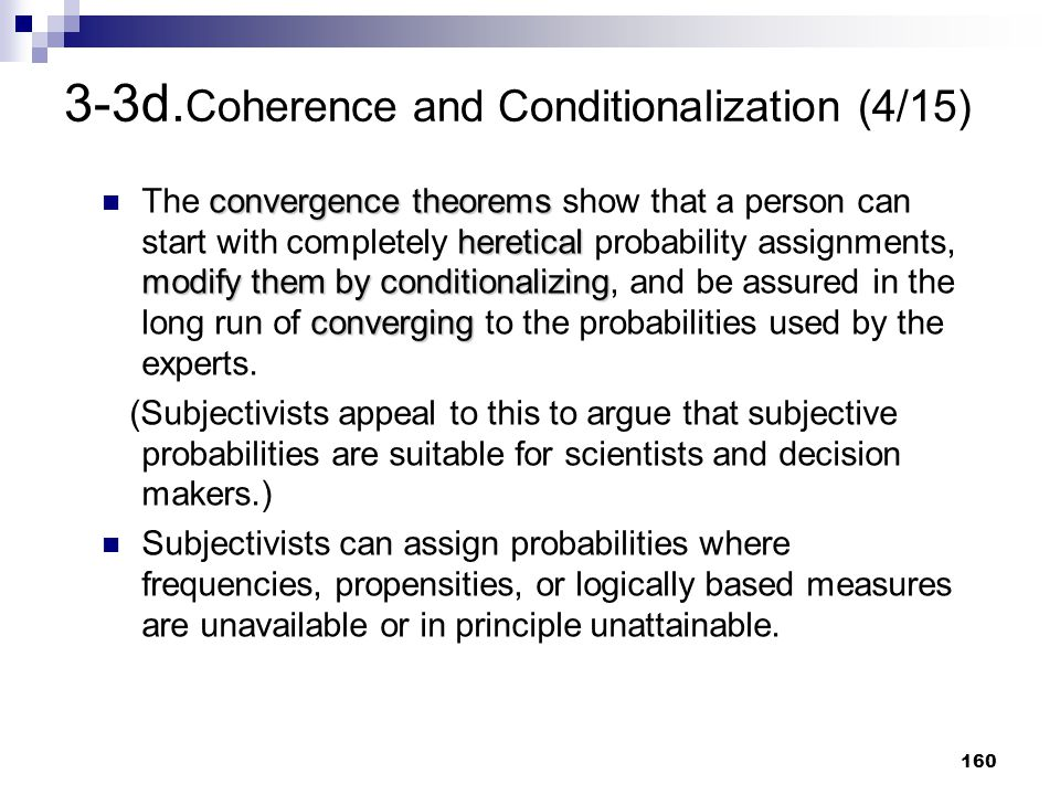 160 3-3d. Coherence and Conditionalization (4/15) convergence theorems heretical modify them by conditionalizing converging The convergence theorems s