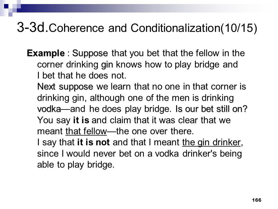 166 3-3d. Coherence and Conditionalization(10/15) ExampleSuppose gin Next suppose vodkaIs our bet still on? Example : Suppose that you bet that the fe